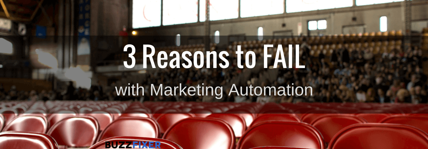 3 Reasons Why Your Marketing Automation Will Fail