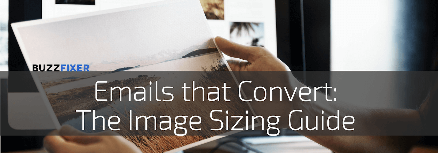 Emails that convert: The Image Sizing Guide