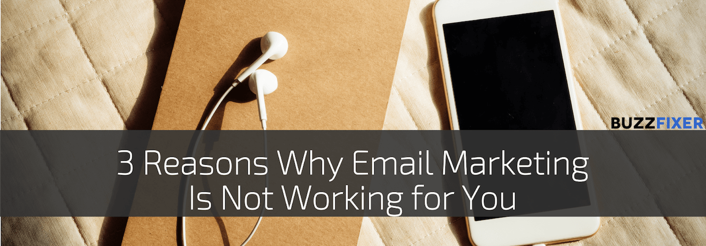 3 Reasons Your Email Marketing Strategy Is Not Working