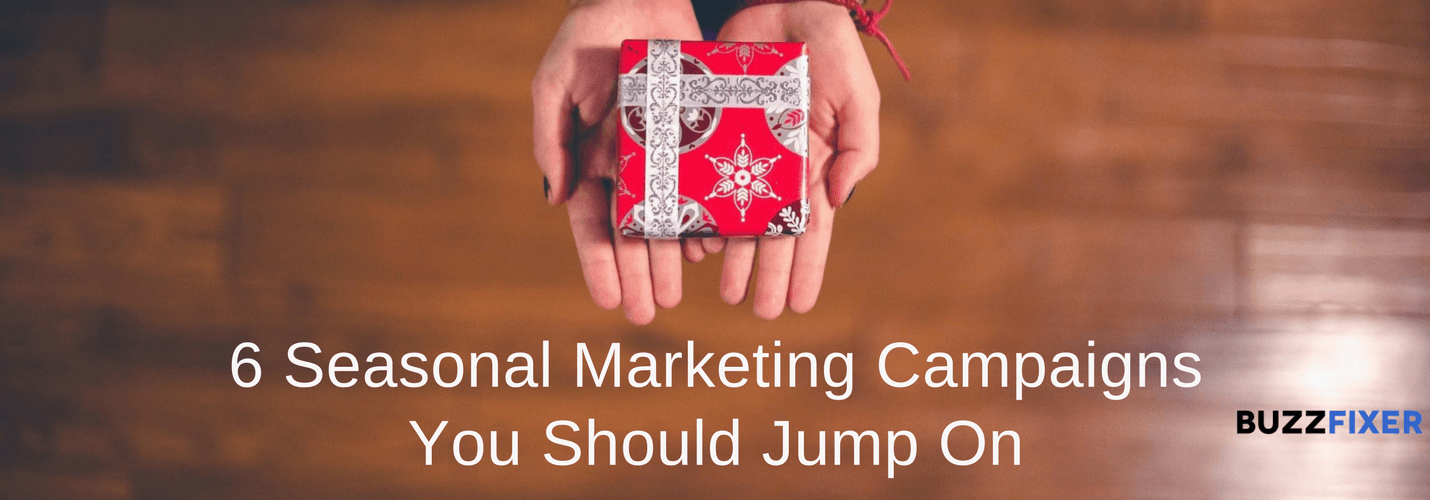 6 Seasonal Marketing Campaigns You Should Jump On